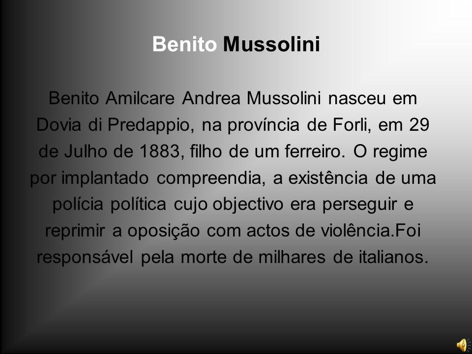 Benito Mussolini Benito Amilcare Andrea Mussolini nasceu em