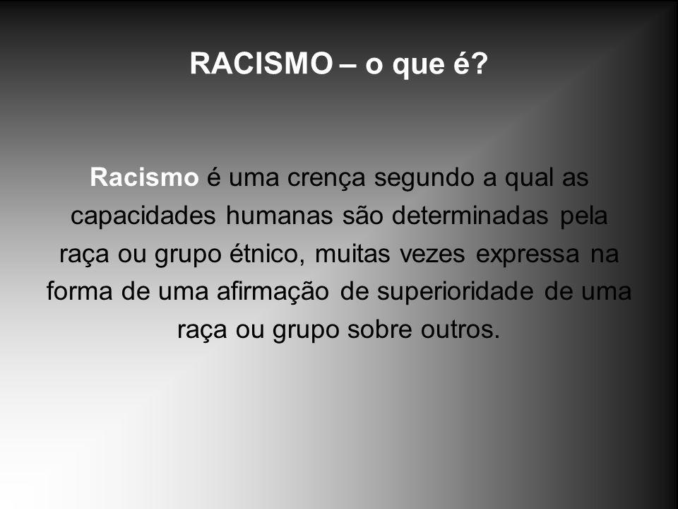 RACISMO – o que é Racismo é uma crença segundo a qual as