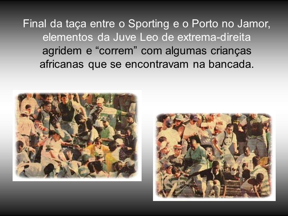 Final da taça entre o Sporting e o Porto no Jamor, elementos da Juve Leo de extrema-direita agridem e correm com algumas crianças africanas que se encontravam na bancada.