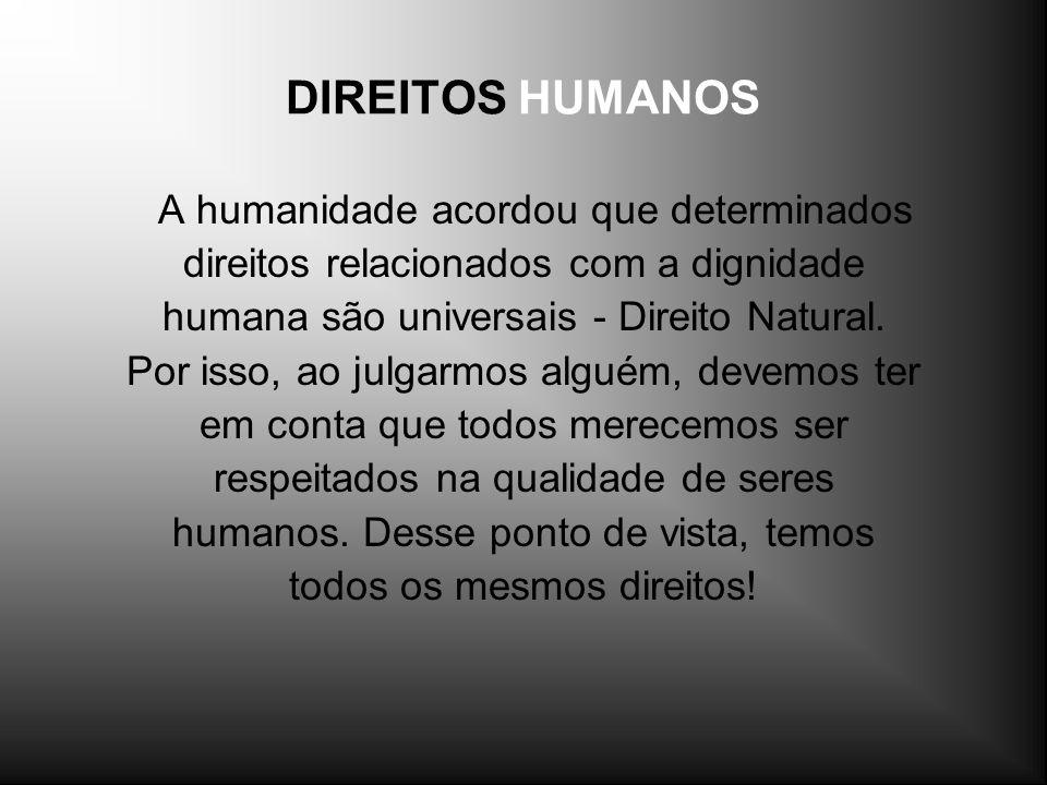 DIREITOS HUMANOS A humanidade acordou que determinados