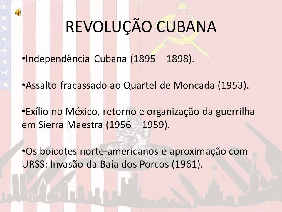 REVOLUÇÃO CUBANA Independência Cubana (1895 – 1898).