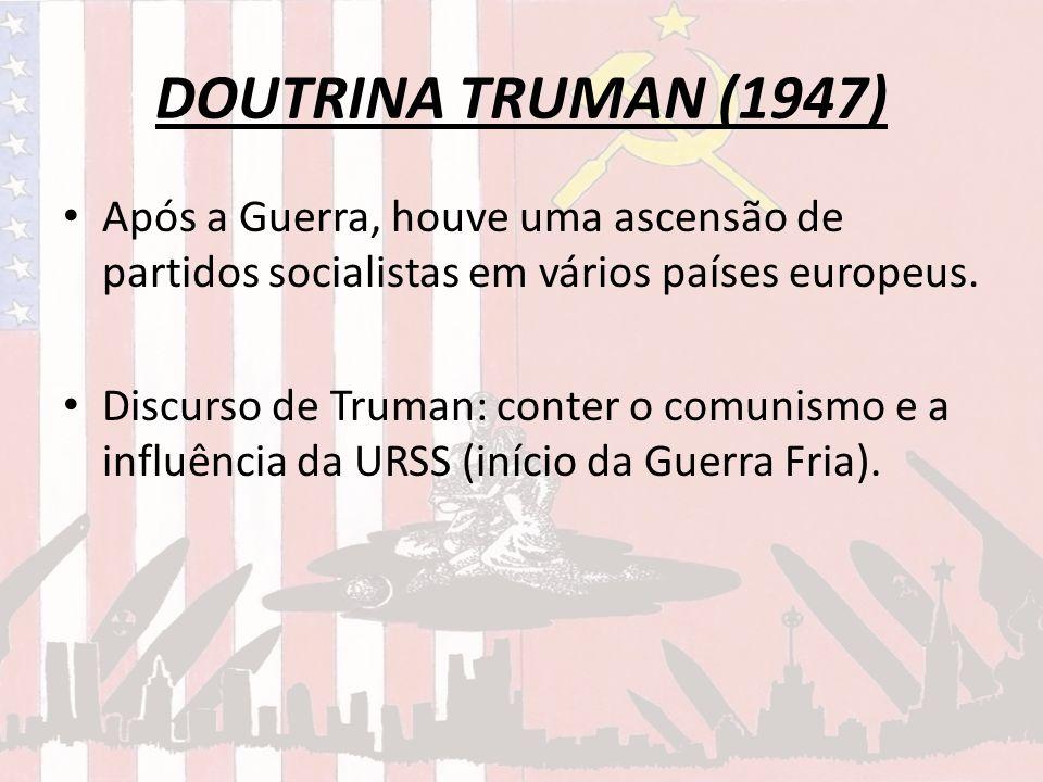 DOUTRINA TRUMAN (1947)Após a Guerra, houve uma ascensão de partidos socialistas em vários países europeus.