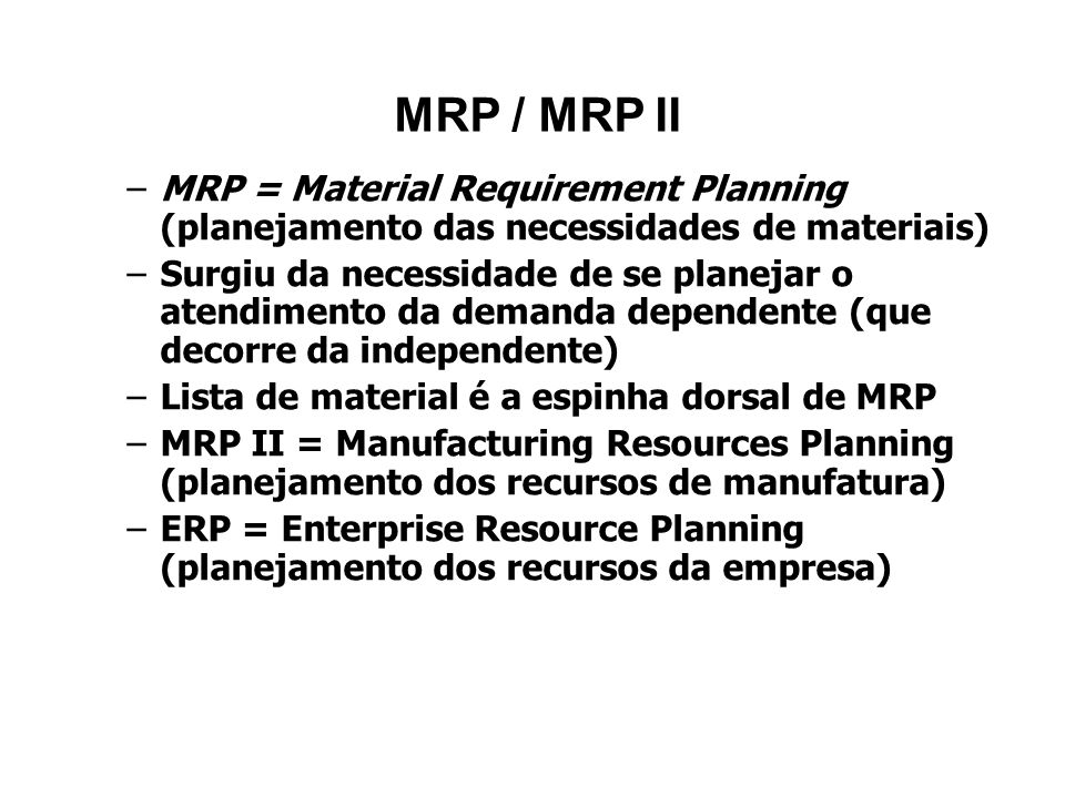 MRP / MRP IIMRP = Material Requirement Planning (planejamento das necessidades de materiais)
