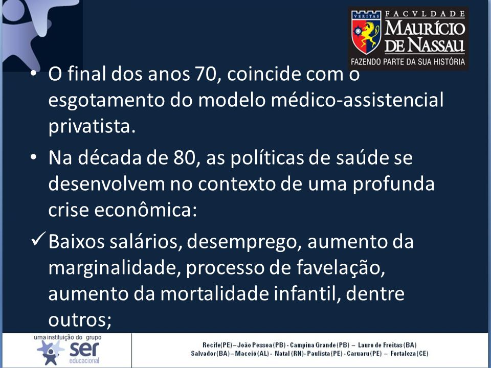 O final dos anos 70, coincide com o esgotamento do modelo médico-assistencial privatista.