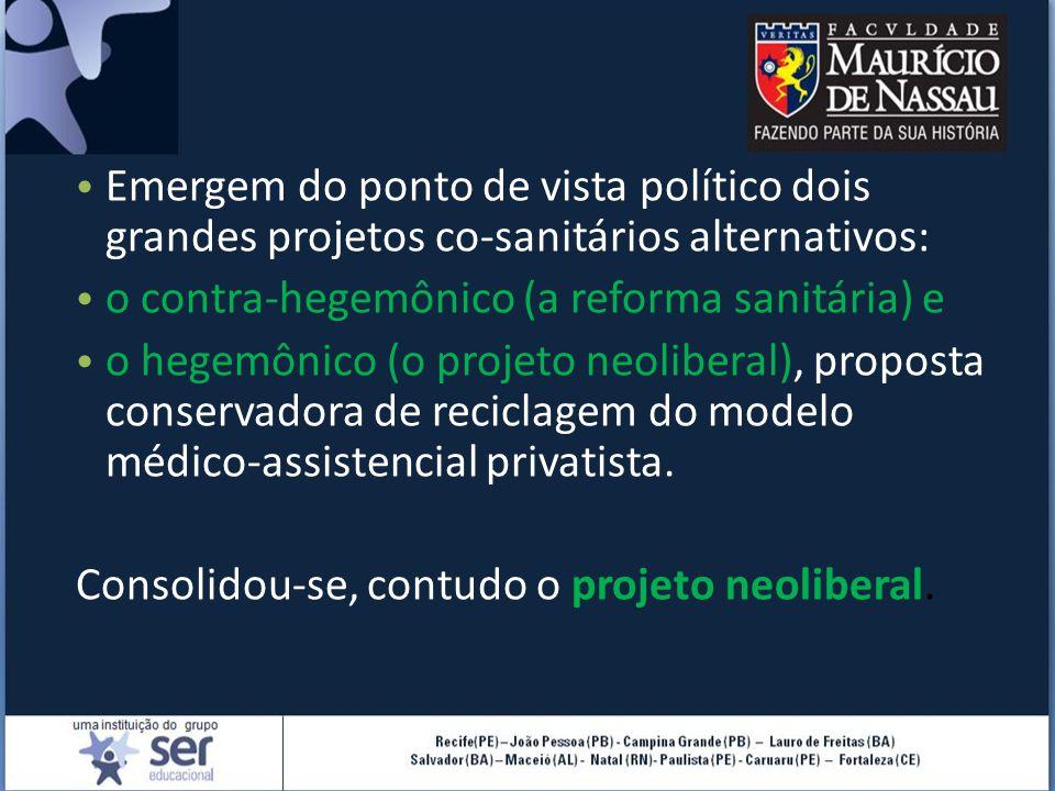 Emergem do ponto de vista político dois grandes projetos co-sanitários alternativos: