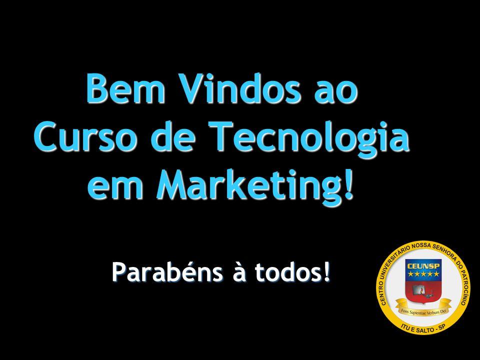 Bem Vindos ao Curso de Tecnologia em Marketing! Parabéns à todos!