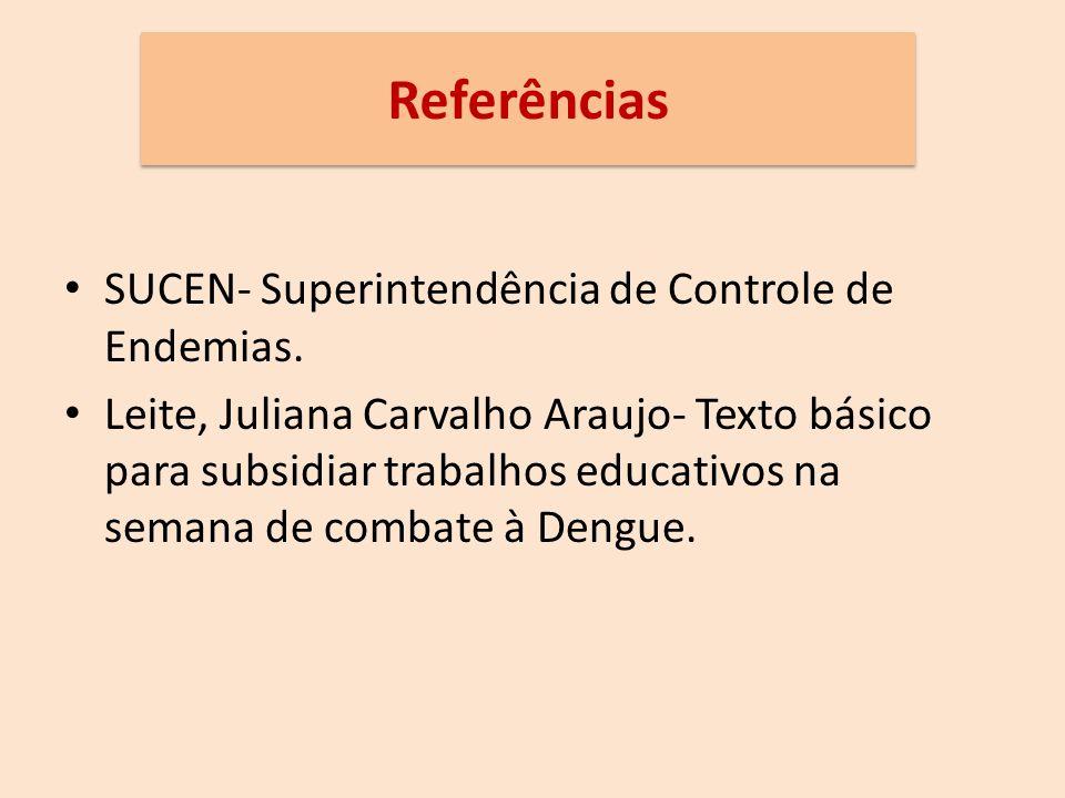 Referências SUCEN- Superintendência de Controle de Endemias.