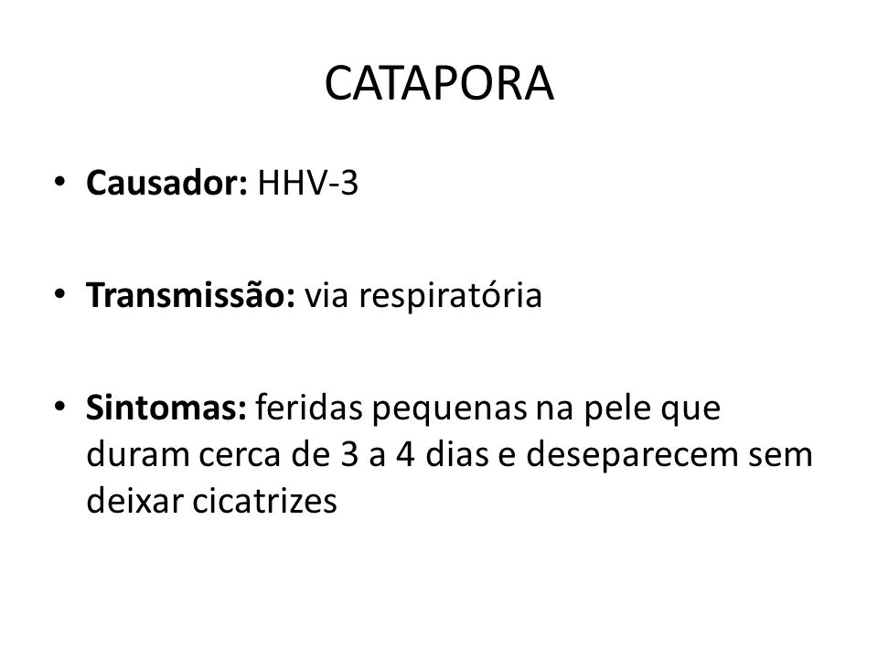CATAPORA Causador: HHV-3 Transmissão: via respiratória