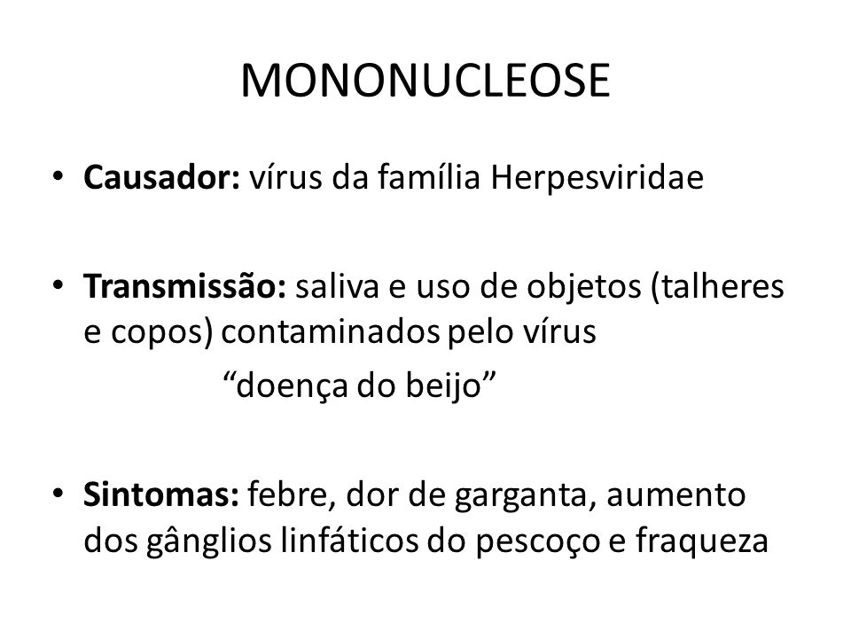 MONONUCLEOSE Causador: vírus da família Herpesviridae