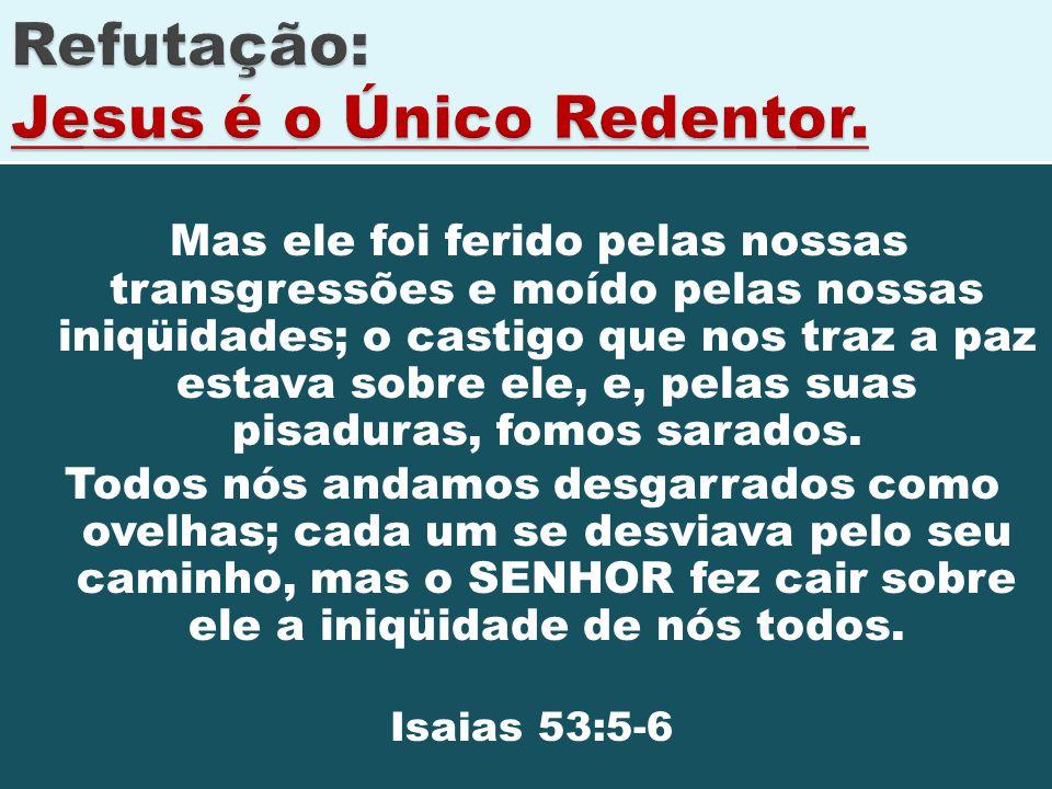 Refutação: Jesus é o Único Redentor.