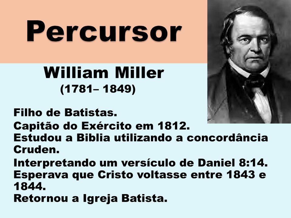 Percursor William Miller (1781– 1849) Filho de Batistas.