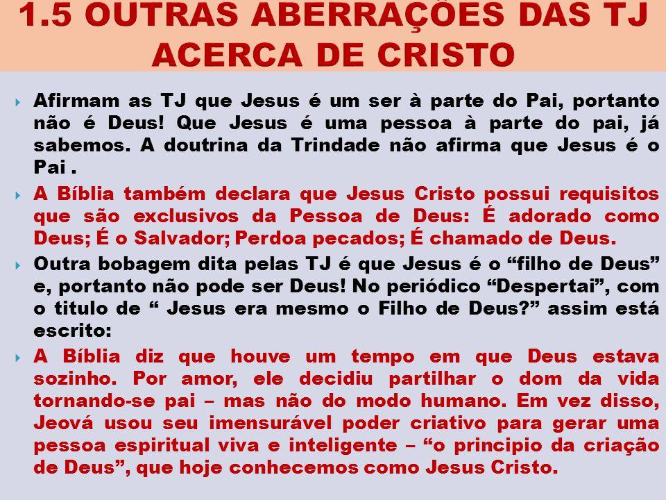 1.5 OUTRAS ABERRAÇÕES DAS TJ ACERCA DE CRISTO