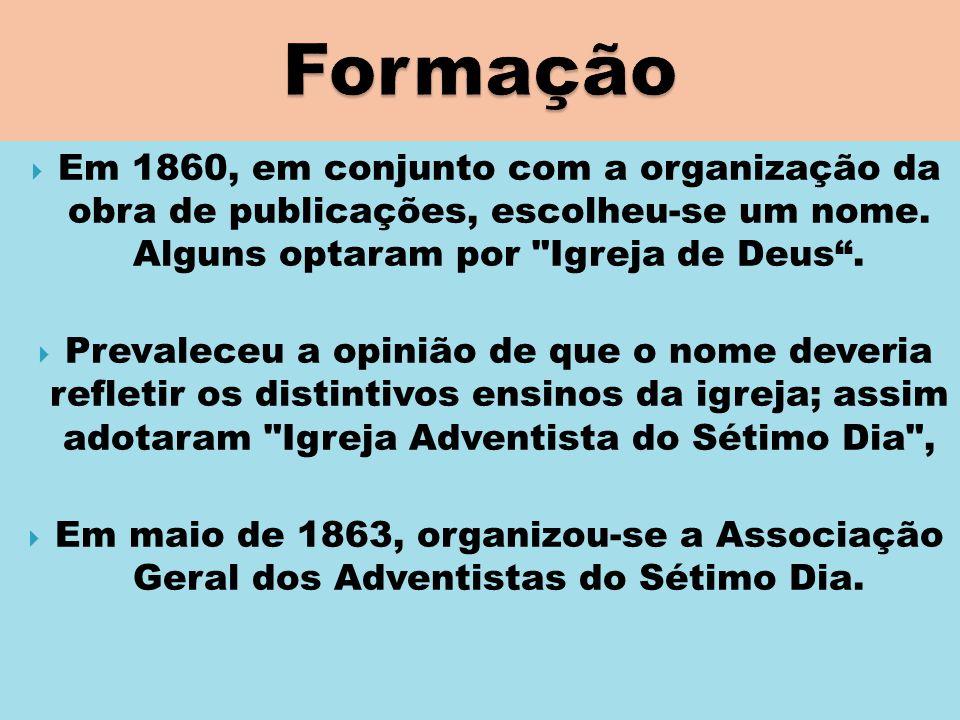 Formação Em 1860, em conjunto com a organização da obra de publicações, escolheu-se um nome. Alguns optaram por Igreja de Deus .