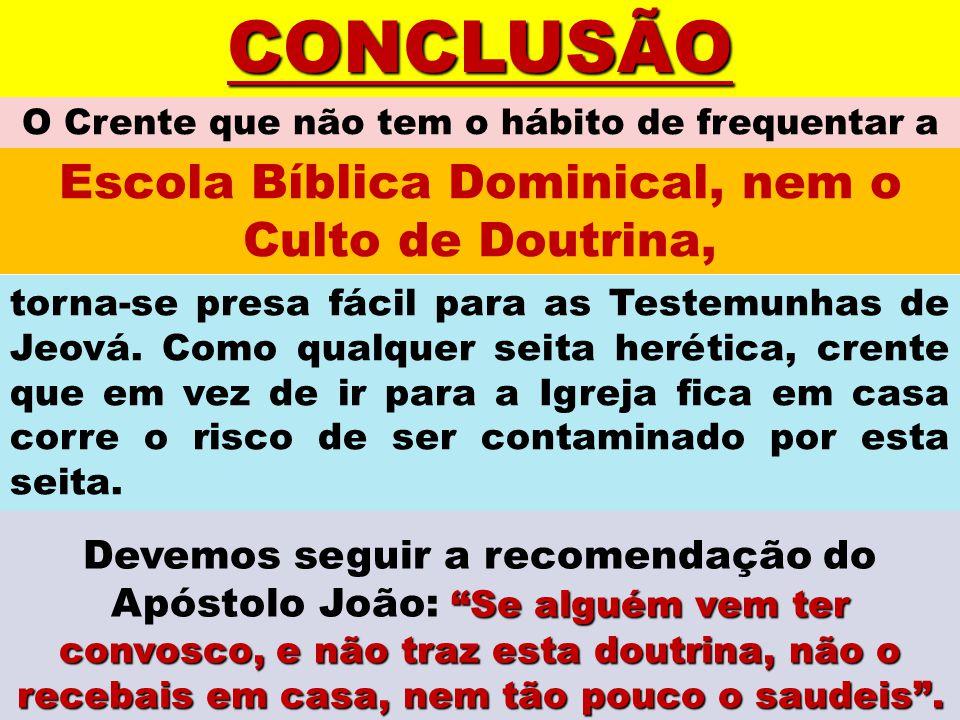 CONCLUSÃO Escola Bíblica Dominical, nem o Culto de Doutrina,