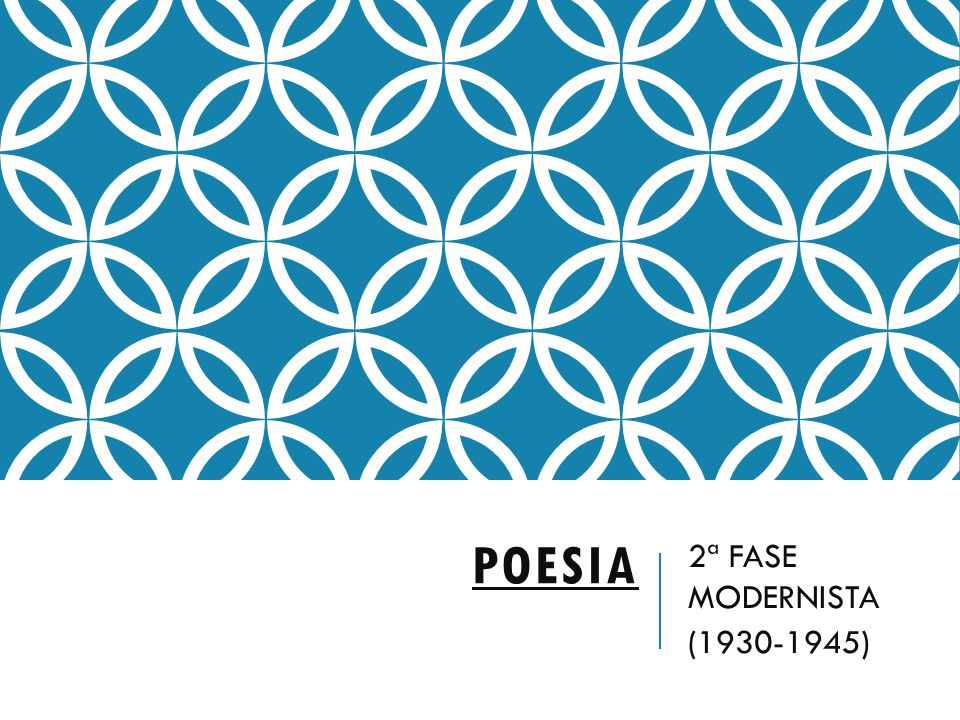 POESIA 2ª FASE MODERNISTA (1930-1945)