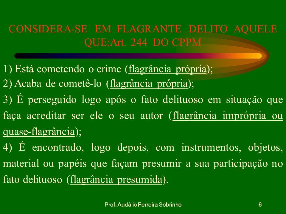 CONSIDERA-SE EM FLAGRANTE DELITO AQUELE QUE:Art. 244 DO CPPM
