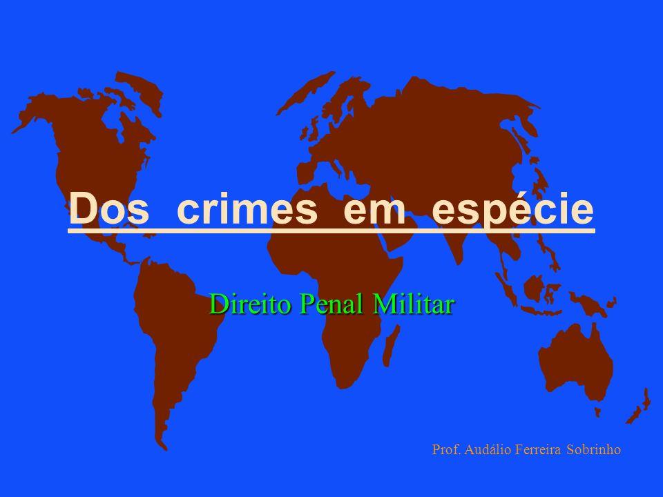 Dos crimes em espécie Direito Penal Militar