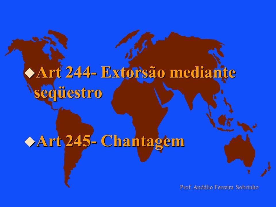 Art 244- Extorsão mediante seqüestro