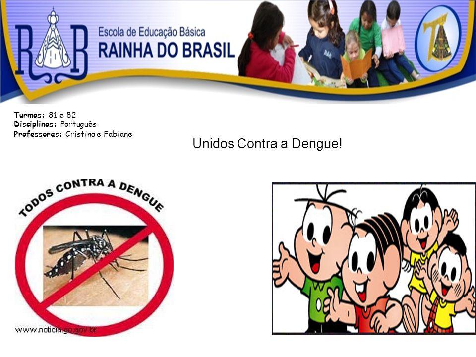 Unidos Contra a Dengue! Turmas: 81 e 82 Disciplinas: Português
