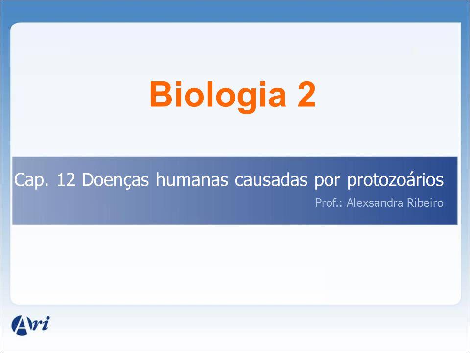 Biologia 2 Cap. 12 Doenças humanas causadas por protozoários