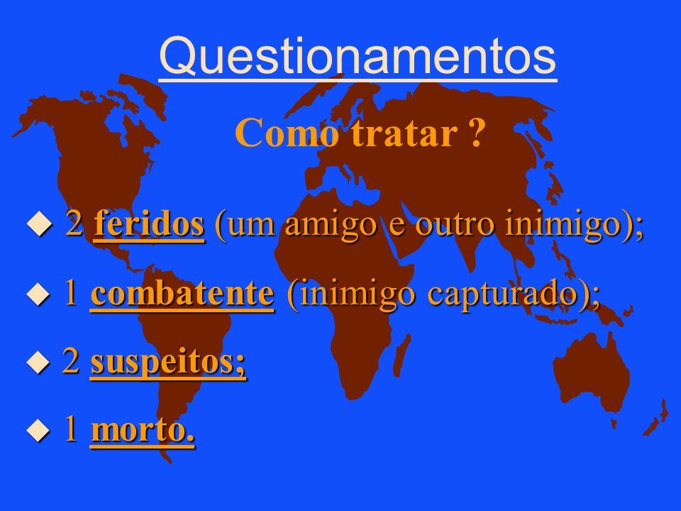 Questionamentos Como tratar 2 feridos (um amigo e outro inimigo);