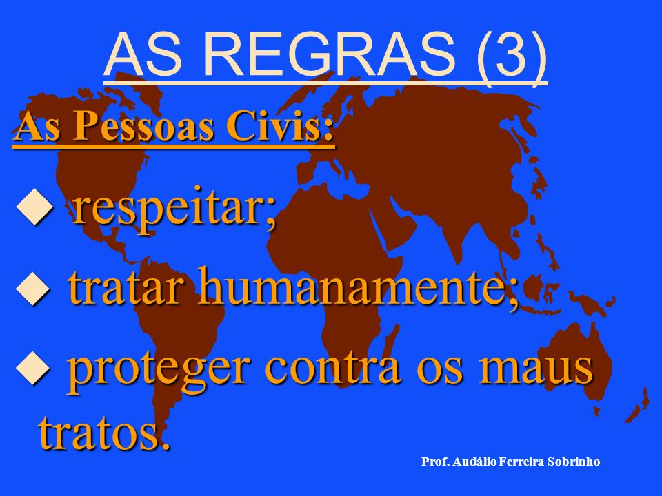 AS REGRAS (3) respeitar; tratar humanamente;