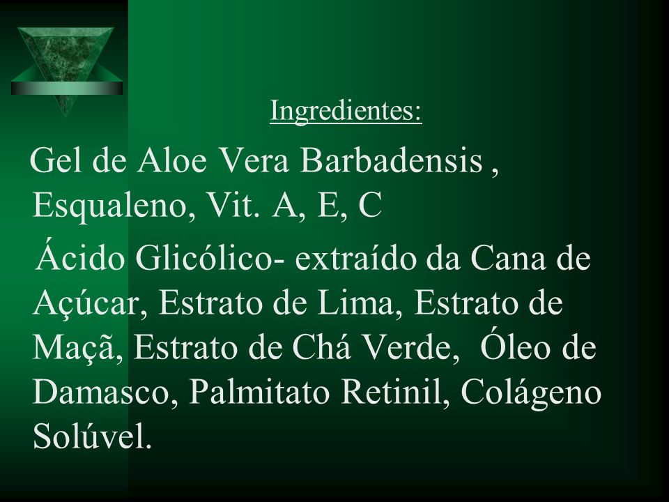 Ingredientes: Gel de Aloe Vera Barbadensis , Esqualeno, Vit. A, E, C.