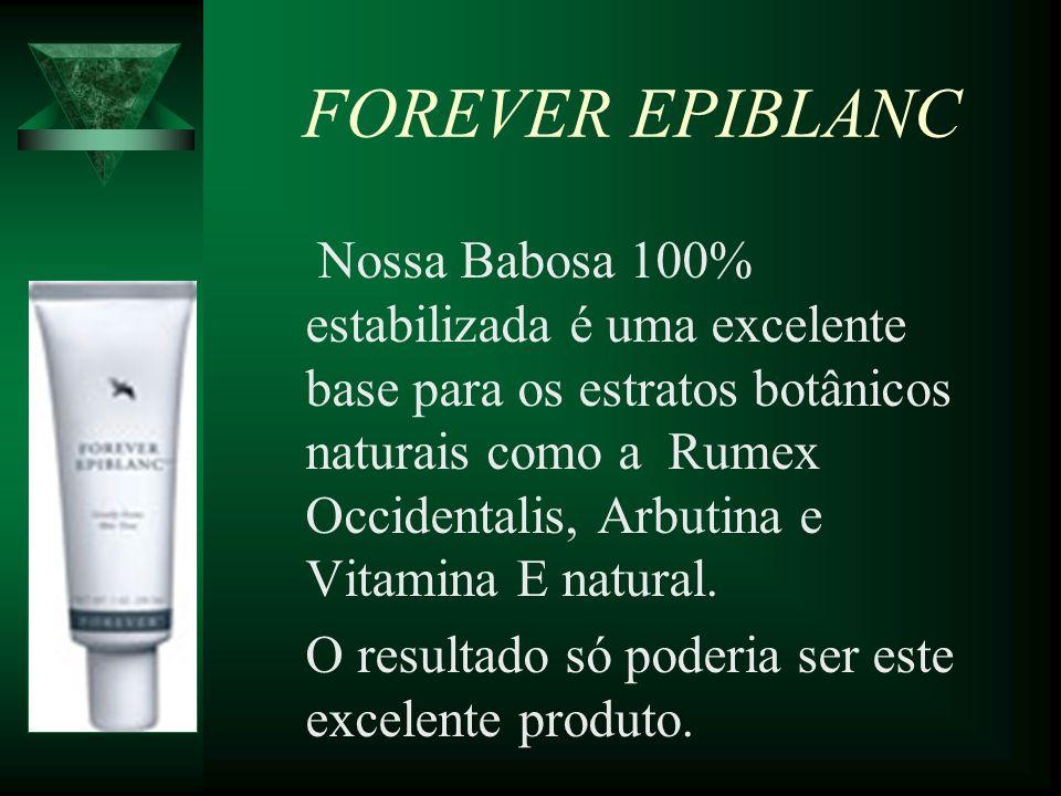 FOREVER EPIBLANC O resultado só poderia ser este excelente produto.