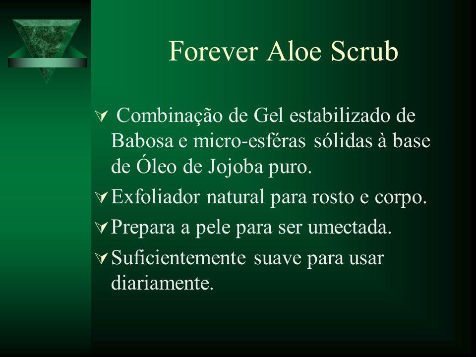 Forever Aloe Scrub Combinação de Gel estabilizado de Babosa e micro-esféras sólidas à base de Óleo de Jojoba puro.
