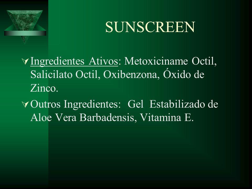 SUNSCREEN Ingredientes Ativos: Metoxiciname Octil, Salicilato Octil, Oxibenzona, Óxido de Zinco.