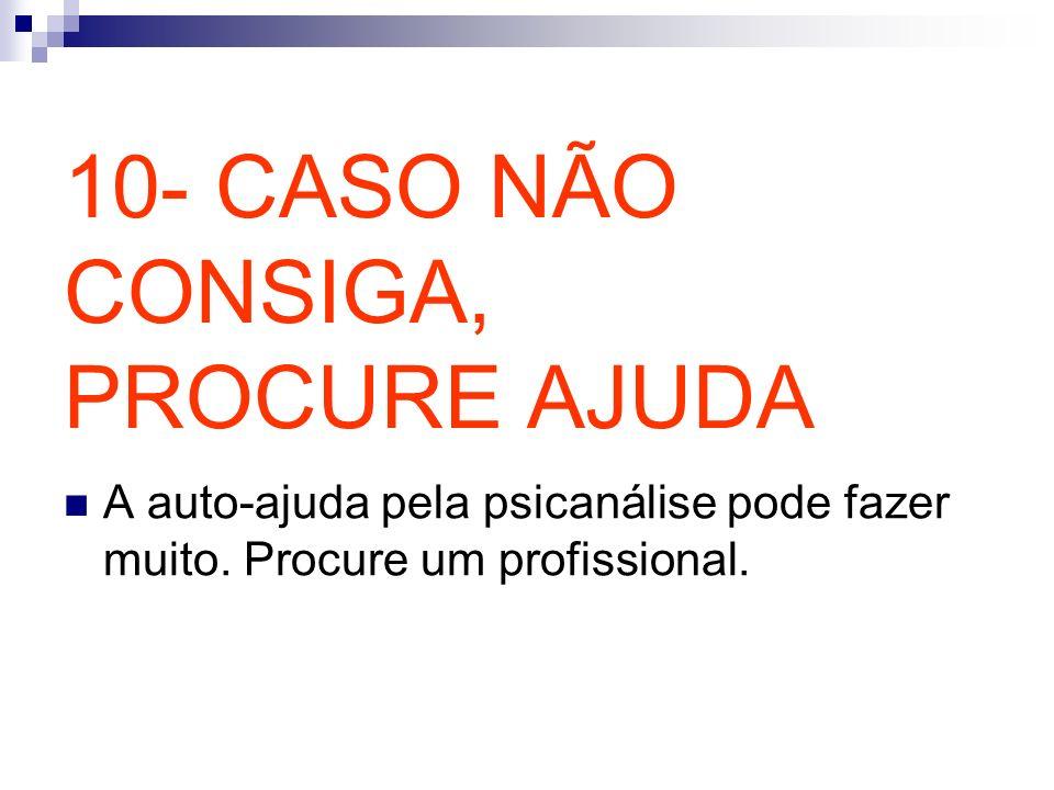 10- CASO NÃO CONSIGA, PROCURE AJUDA