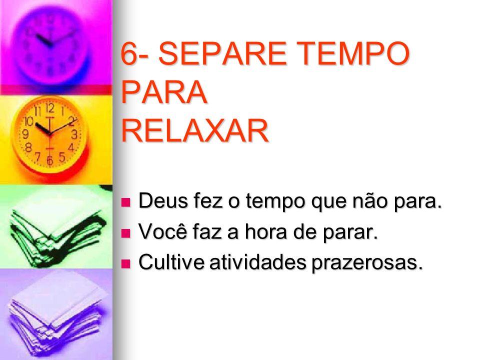 6- SEPARE TEMPO PARA RELAXAR