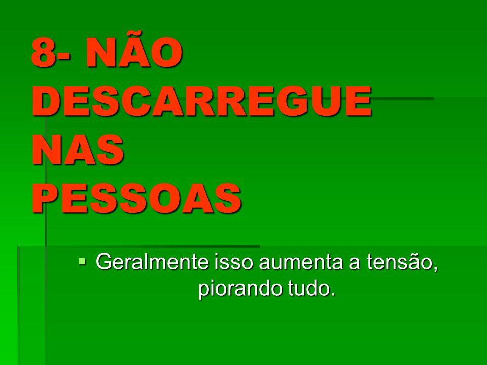 8- NÃO DESCARREGUE NAS PESSOAS