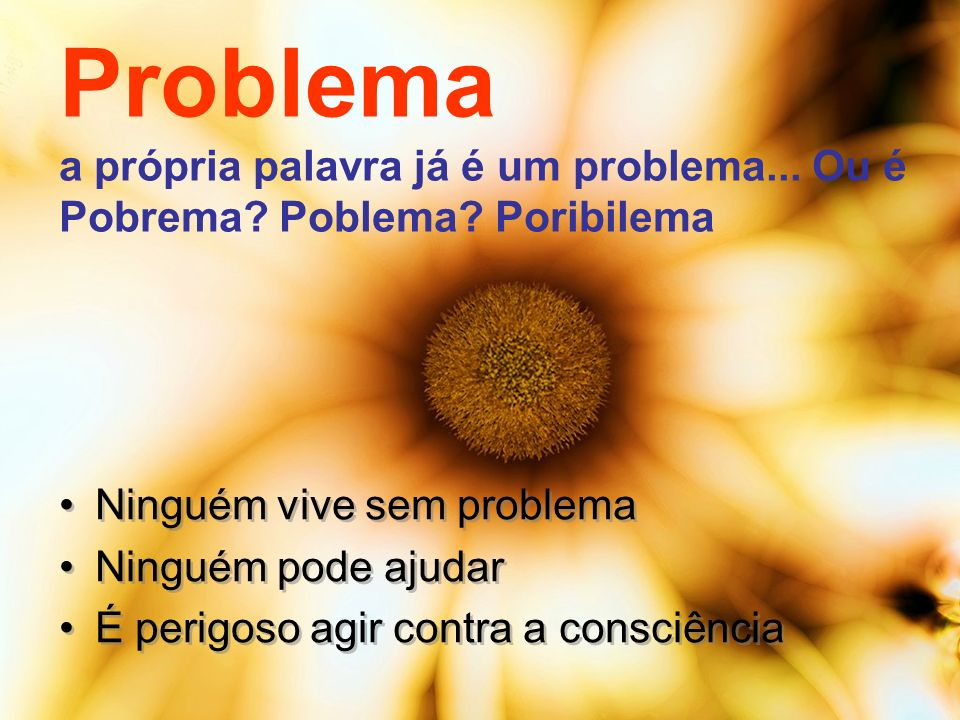Problema a própria palavra já é um problema. Ou é Pobrema. Poblema