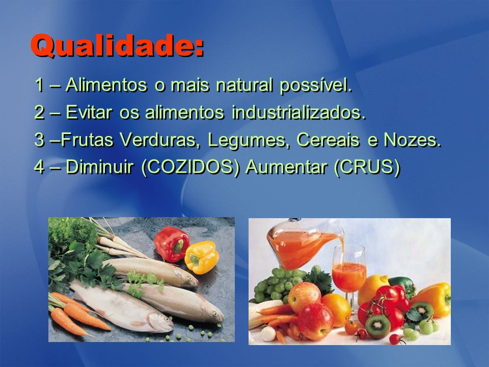 Qualidade: 1 – Alimentos o mais natural possível.