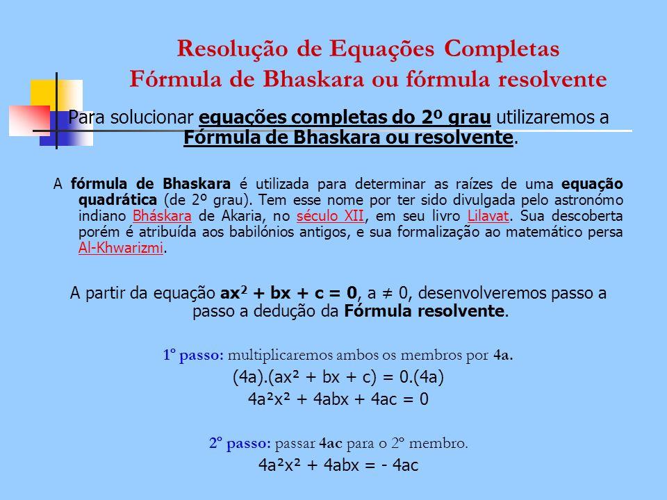 Resolução de Equações Completas Fórmula de Bhaskara ou fórmula resolvente