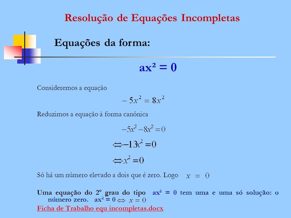 ax² = 0 Resolução de Equações Incompletas Equações da forma:
