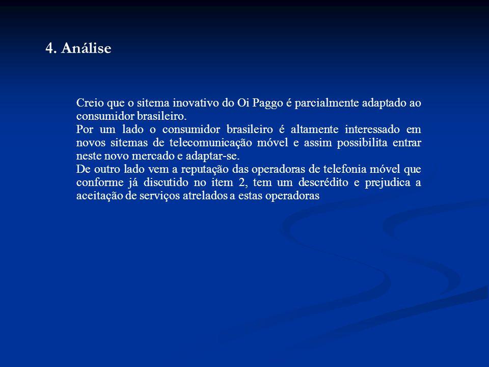 4. Análise Creio que o sitema inovativo do Oi Paggo é parcialmente adaptado ao consumidor brasileiro.
