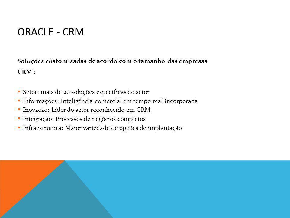 Oracle - CRMSoluções customisadas de acordo com o tamanho das empresas. CRM : Setor: mais de 20 soluções específicas do setor.