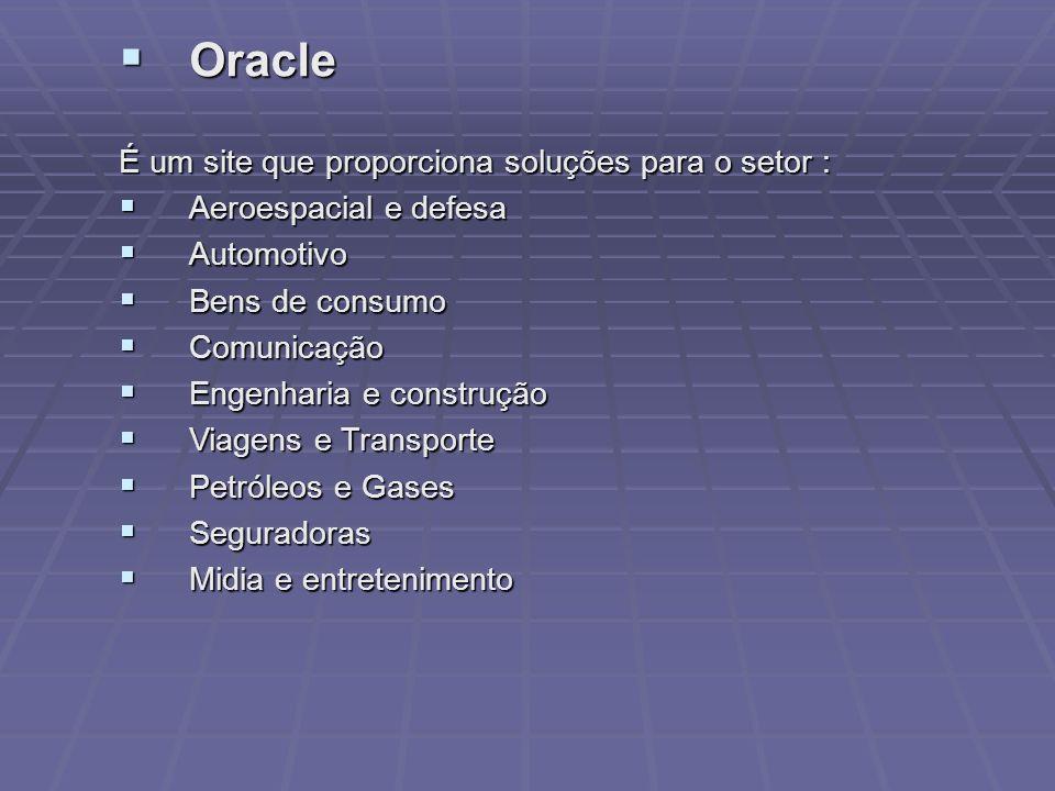 Oracle É um site que proporciona soluções para o setor :