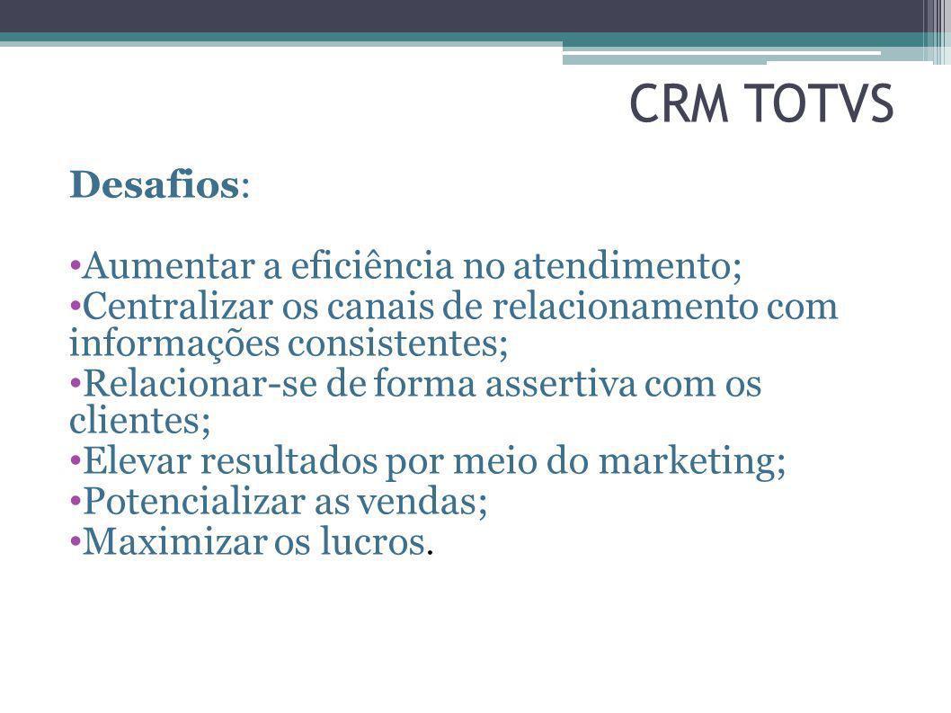 CRM TOTVS Desafios: Aumentar a eficiência no atendimento;