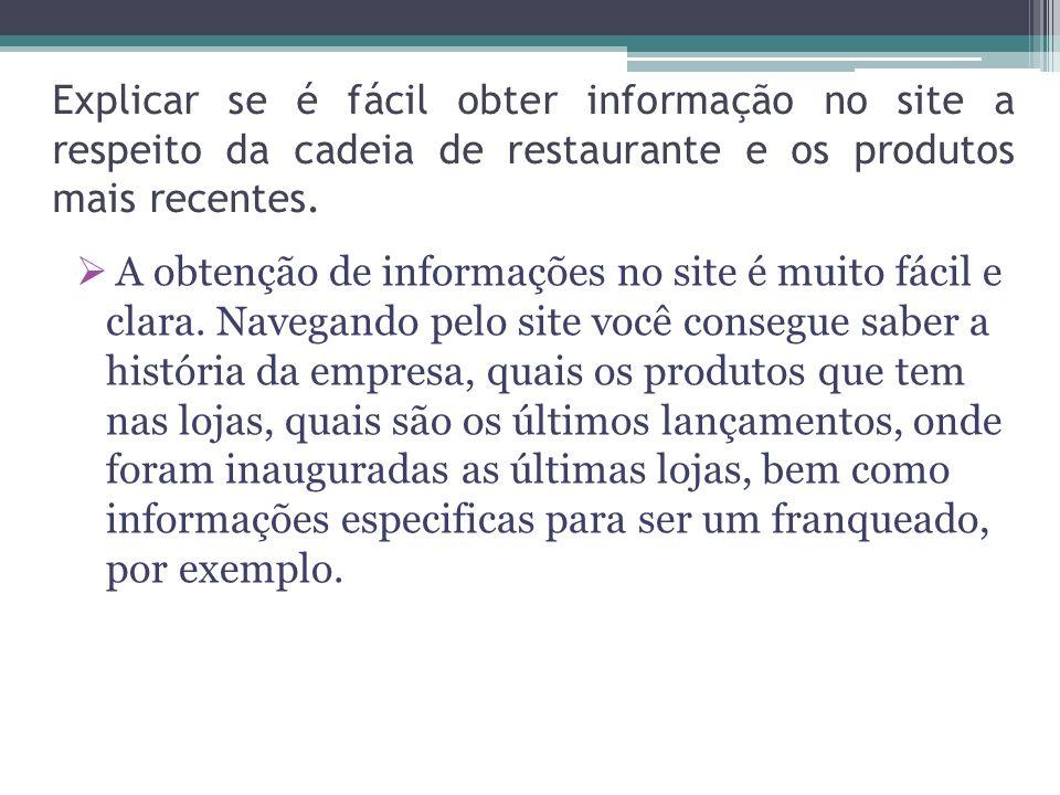 Explicar se é fácil obter informação no site a respeito da cadeia de restaurante e os produtos mais recentes.