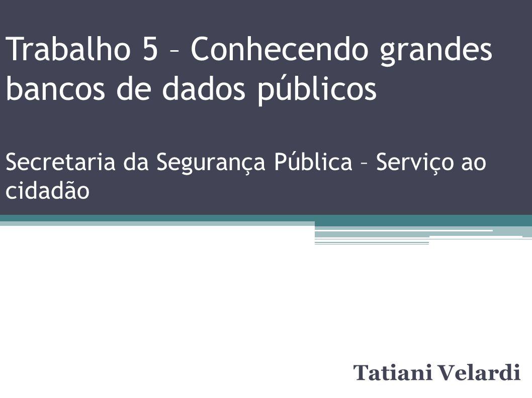 Trabalho 5 – Conhecendo grandes bancos de dados públicos Secretaria da Segurança Pública – Serviço ao cidadão
