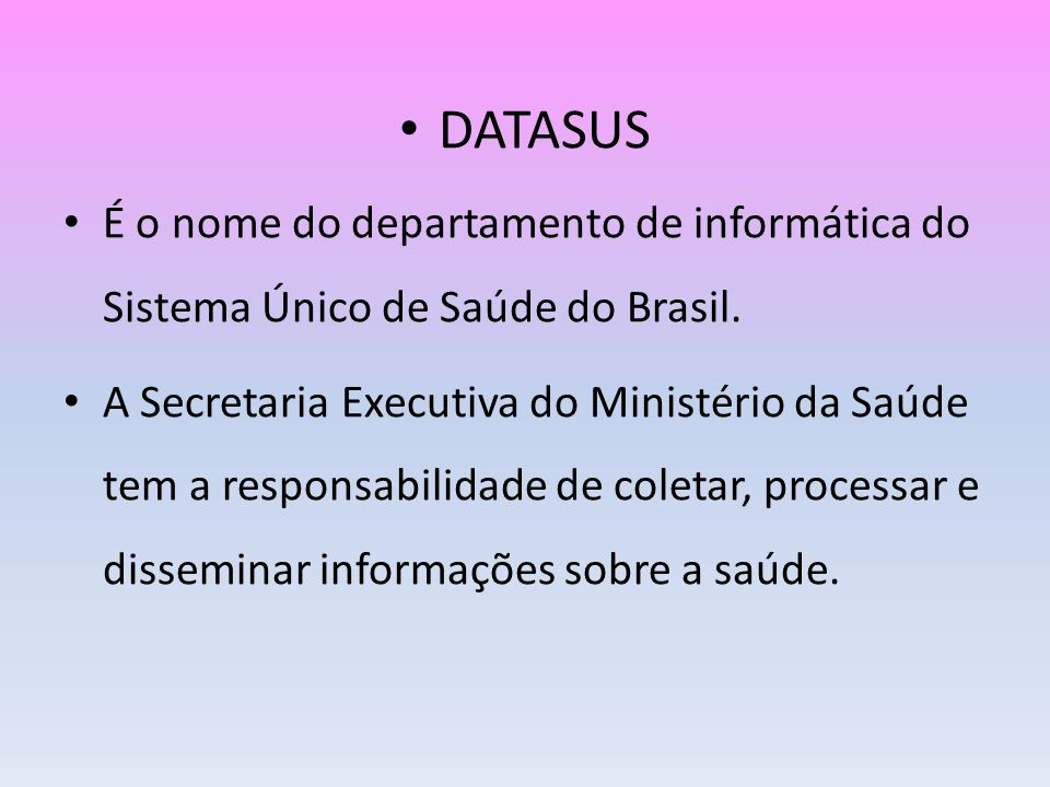 DATASUSÉ o nome do departamento de informática do Sistema Único de Saúde do Brasil.