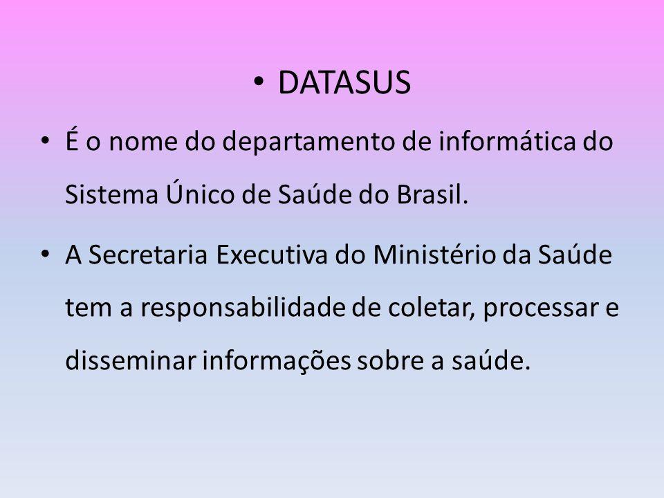 DATASUS É o nome do departamento de informática do Sistema Único de Saúde do Brasil.