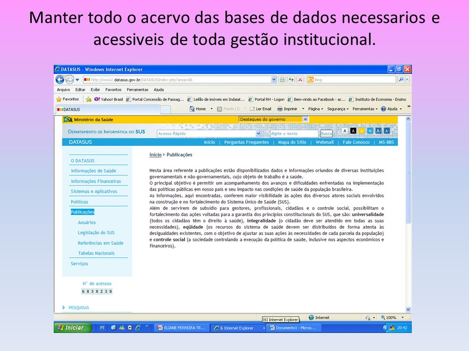 Manter todo o acervo das bases de dados necessarios e acessiveis de toda gestão institucional.
