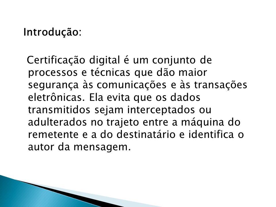 Introdução: Certificação digital é um conjunto de processos e técnicas que dão maior segurança às comunicações e às transações eletrônicas.