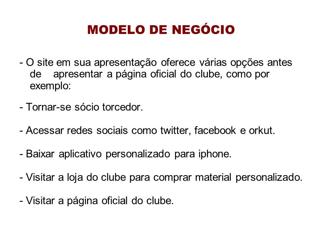 MODELO DE NEGÓCIO - O site em sua apresentação oferece várias opções antes de apresentar a página oficial do clube, como por exemplo: