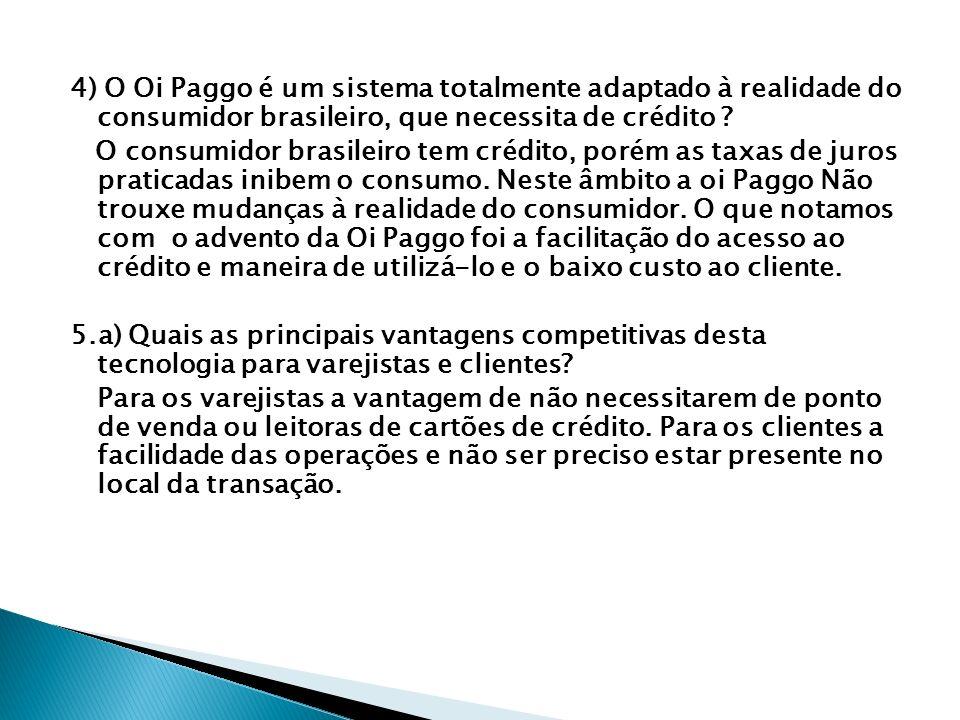 4) O Oi Paggo é um sistema totalmente adaptado à realidade do consumidor brasileiro, que necessita de crédito
