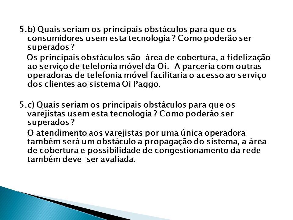 5.b) Quais seriam os principais obstáculos para que os consumidores usem esta tecnologia Como poderão ser superados